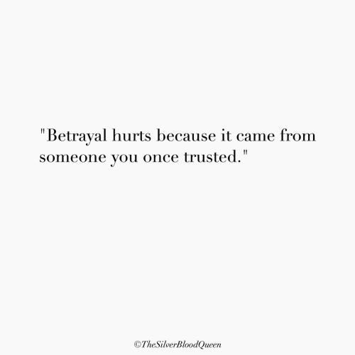 "Once, You, and Hurts: ""Betrayal hurts because it came from  someone you once trusted.""  OTheSilverBloodQueen"