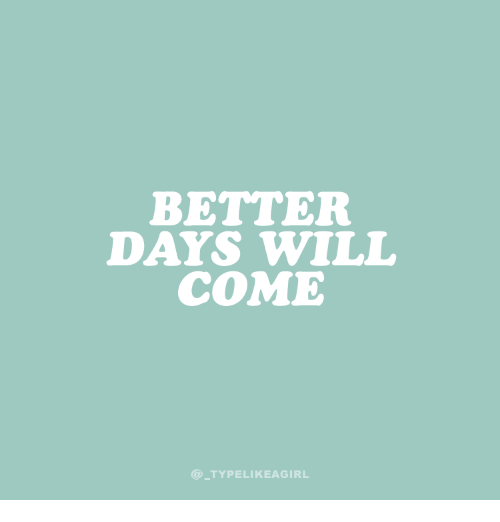 Better and  Come: BETTER  COME  @TYPELIKEAGIRL