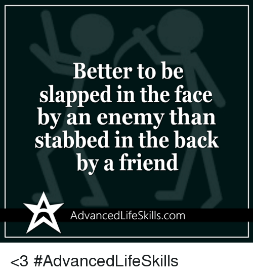 Memes, 🤖, and The Face: Better to be  slapped in the face  by an enemy than  stabbed in the back  by a friend  ancedLifeSkills.com <3 #AdvancedLifeSkills