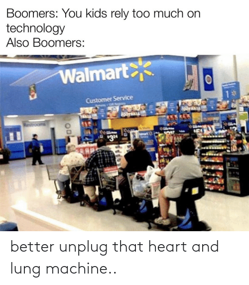better: better unplug that heart and lung machine..