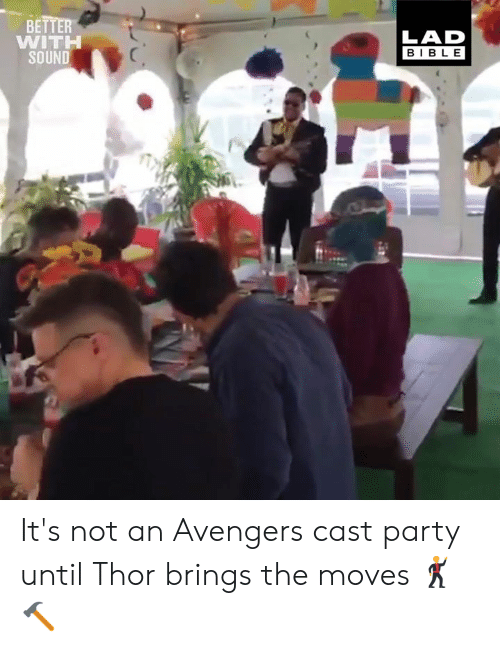 Dank, Party, and Avengers: BETTER  WITH  SOUND  LAD  BIBLE It's not an Avengers cast party until Thor brings the moves 🕺🔨