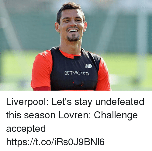 Memes, Liverpool F.C., and Undefeated: BETVICTOR Liverpool: Let's stay undefeated this season  Lovren: Challenge accepted https://t.co/iRs0J9BNl6