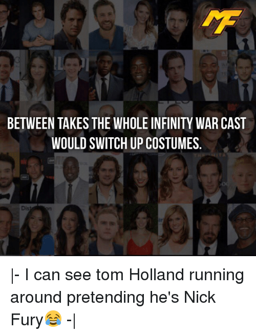 nick fury: BETWEEN TAKES THE WHOLE INFINITY WAR CAST  WOULD SWITCH UP COSTUMES.  Dis |- I can see tom Holland running around pretending he's Nick Fury😂 -|