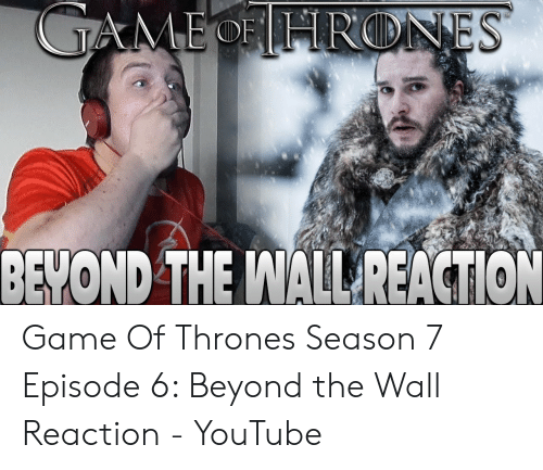 7 Episode 6: BEVOND THE WALL REACTION Game Of Thrones Season 7 Episode 6: Beyond the Wall Reaction - YouTube