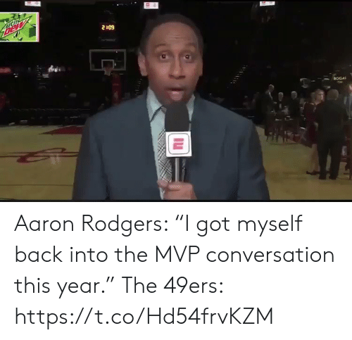 """Aaron Rodgers: Bew  2409  BOGA Aaron Rodgers: """"I got myself back into the MVP conversation this year.""""   The 49ers:  https://t.co/Hd54frvKZM"""