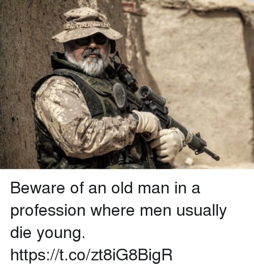 Memes, Old Man, and Old: Beware of an old man in a profession where men usually die young. https://t.co/zt8iG8BigR