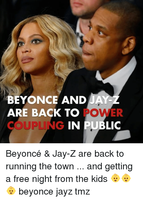 coupling: BEYONCE AND JAY-  ARE BACK TO  COUPLING  POWER  IN PUBLIC Beyoncé & Jay-Z are back to running the town ... and getting a free night from the kids 👶👶👶 beyonce jayz tmz
