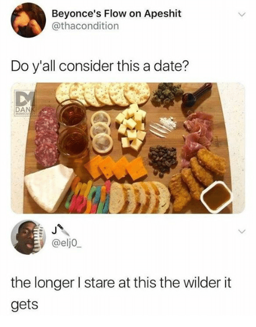 Date, This, and Stare: Beyonce's Flow on Apeshit  @thacondition  Do y'all consider this a date?  DAN  MEMECA  @elj0  the longer l stare at this the wilder it  gets
