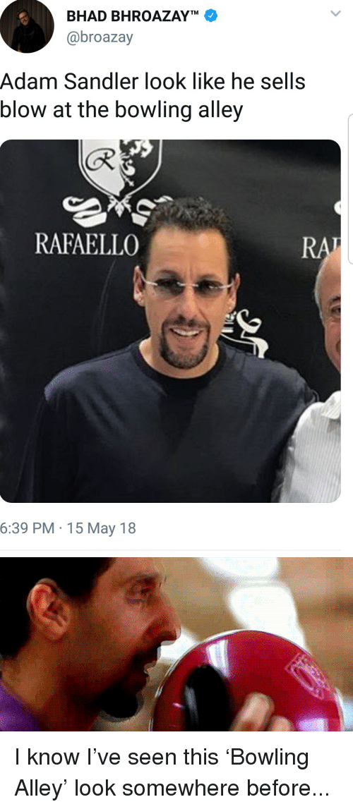 sandler: BHAD BHROAZAYT  @broazay  Adam Sandler look like he sells  blow at the bowling alley  (R  RAFAELLC  6:39 PM 15 May 18 I know I've seen this 'Bowling Alley' look somewhere before...