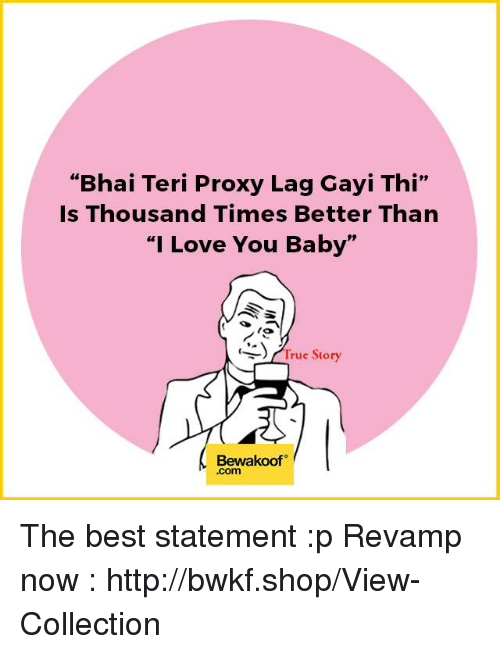 """Memes, Proxy, and 🤖: """"Bhai Teri Proxy Lag Gayi Thi""""  Is Thousand Times Better Than  """"I Love You Baby""""  r True Story  Bewakoof The best statement :p  Revamp now : http://bwkf.shop/View-Collection"""