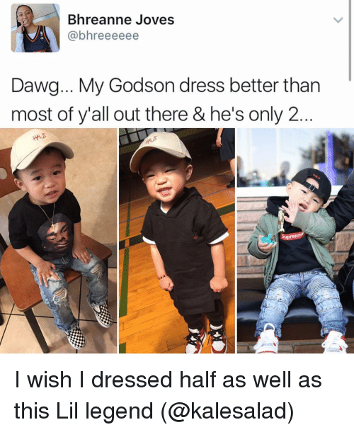 godson: Bhreanne Joves  (abhreeeeee  Dawg... My Godson dress better than  most of y'all out there & he's only 2  upree I wish I dressed half as well as this Lil legend (@kalesalad)