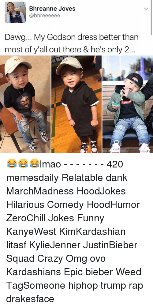godson: Bhreanne Joves  @bhreeeeee  Dawg... My Godson dress better than  most of y'all out there & he's only 2  em 😂😂😂lmao - - - - - - - 420 memesdaily Relatable dank MarchMadness HoodJokes Hilarious Comedy HoodHumor ZeroChill Jokes Funny KanyeWest KimKardashian litasf KylieJenner JustinBieber Squad Crazy Omg ovo Kardashians Epic bieber Weed TagSomeone hiphop trump rap drakesface