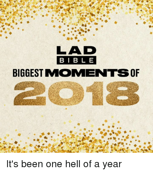 Memes, Hell, and Been: BIB L E  BIGGEST MOMENTSOF It's been one hell of a year