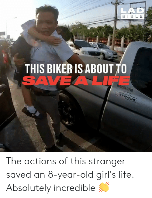 Dank, Girls, and Life: BIBLE  THIS BIKER IS ABOUT TO  SAVEA LIFE The actions of this stranger saved an 8-year-old girl's life. Absolutely incredible 👏