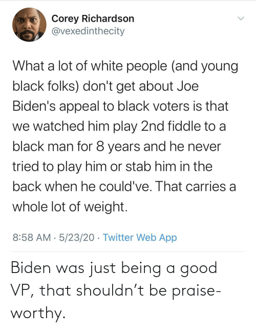 A Good: Biden was just being a good VP, that shouldn't be praise-worthy.