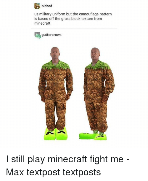 minecrafte: bidoof  us military uniform but the camouflage pattern  is based off the grass block texture from  minecraft  guttercrows I still play minecraft fight me - Max textpost textposts