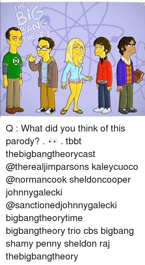 Memes, Cbs, and Parody: BIG  BANG  mc Q : What did you think of this parody? . 👀 . tbbt thebigbangtheorycast @therealjimparsons kaleycuoco @normancook sheldoncooper johnnygalecki @sanctionedjohnnygalecki bigbangtheorytime bigbangtheory trio cbs bigbang shamy penny sheldon raj thebigbangtheory