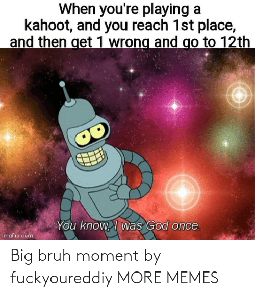 bruh: Big bruh moment by fuckyoureddiy MORE MEMES