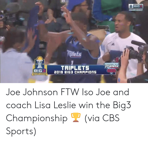 Ftw, Sports, and Cbs: BIG  CHAMPIONSHIP  Nplets  Taplet's  TRIPLETS  2019 BIG CHAMPIONS  BIG  CHAMPIONSHIP Joe Johnson FTW  Iso Joe and coach Lisa Leslie win the Big3 Championship 🏆  (via CBS Sports)