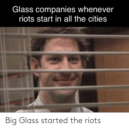 riots: Big Glass started the riots