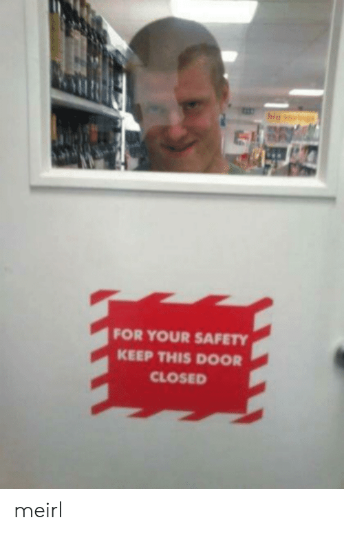 MeIRL, Big, and Door: big svig  FOR YOUR SAFETY  KEEP THIS DOOR  CLOSED meirl