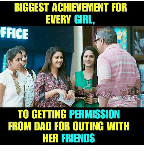 Dad, Friends, and Memes: BIGGEST ACHIEVEMENT FOR  EVERY GIRL,  FFICE  TO GETTING PERMISSION  FROM DAD FOR OUTING WITH  HER FRIENDS