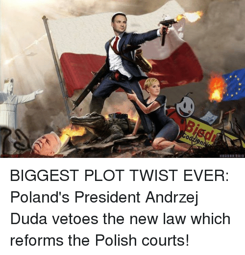 polishing: BIGGEST PLOT TWIST EVER:   Poland's President Andrzej Duda vetoes the new law which reforms the Polish courts!