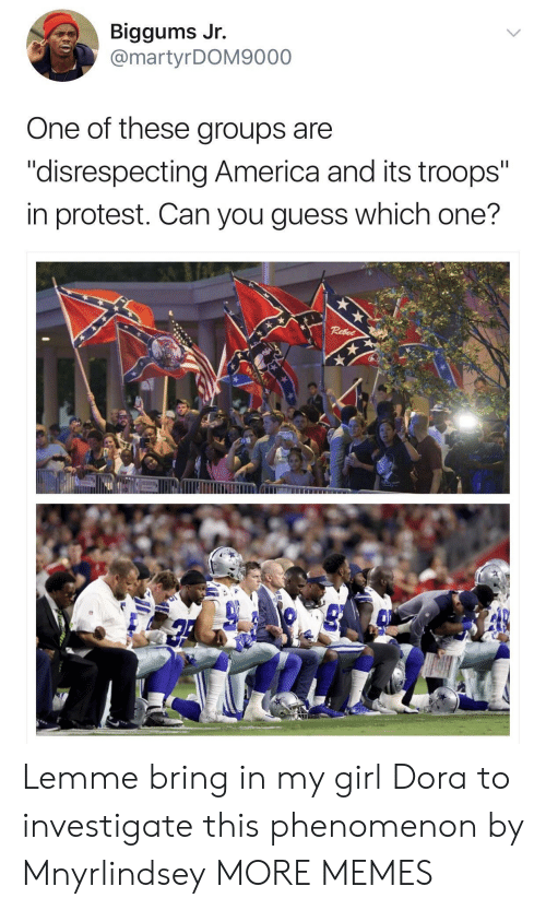 """Disrespecting: Biggums Jr.  @martyrDOM9000  One of these groups are  """"disrespecting America and its troops""""  in protest. Can you guess which one? Lemme bring in my girl Dora to investigate this phenomenon by Mnyrlindsey MORE MEMES"""