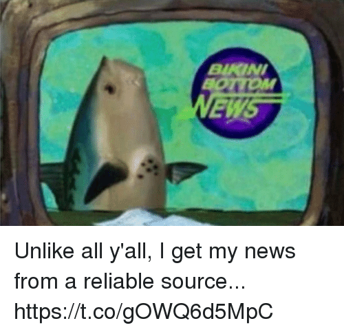 I Get My News From A Reliable Source: BIKIN  EW Unlike all y'all, I get my news from a reliable source... https://t.co/gOWQ6d5MpC