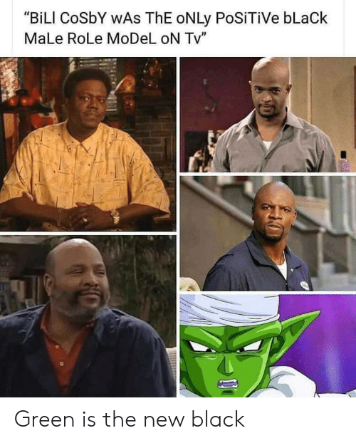 """cosby: """"BiLI CoSbY WAs ThE oNLy PoSiTiVe bLaCk  MaLe RoLe MoDeL oN Tv"""" Green is the new black"""