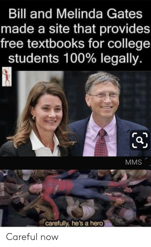 College, Free, and Hero: Bill and Melinda Gates  made a site that provides  free textbooks for college  students 100% legally.  MMS  carefully, he's a hero Careful now