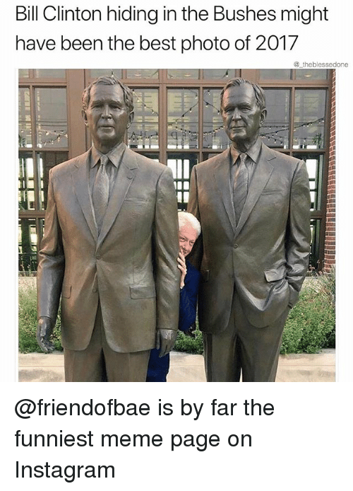 Bill Clinton, Funny, and Instagram: Bill Clinton hiding in the Bushes might  have been the best photo of 2017  @ theblessedone @friendofbae is by far the funniest meme page on Instagram