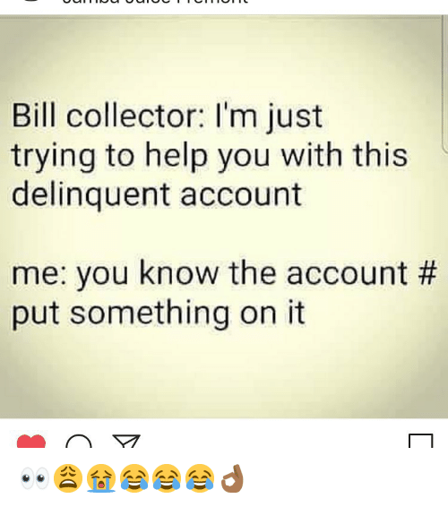 Bill Collector Im Just Trying To Help You With This Delinquent