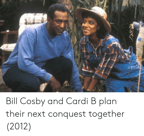 cosby: Bill Cosby and Cardi B plan their next conquest together (2012)