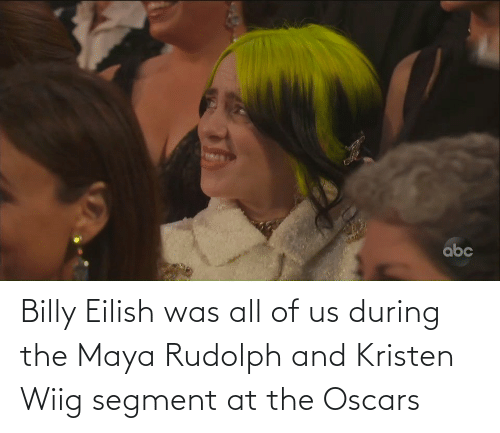 Kristen: Billy Eilish was all of us during the Maya Rudolph and Kristen Wiig segment at the Oscars