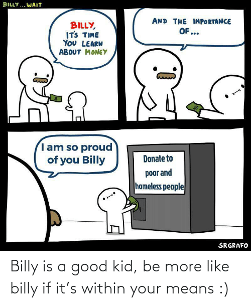 More Like: Billy is a good kid, be more like billy if it's within your means :)