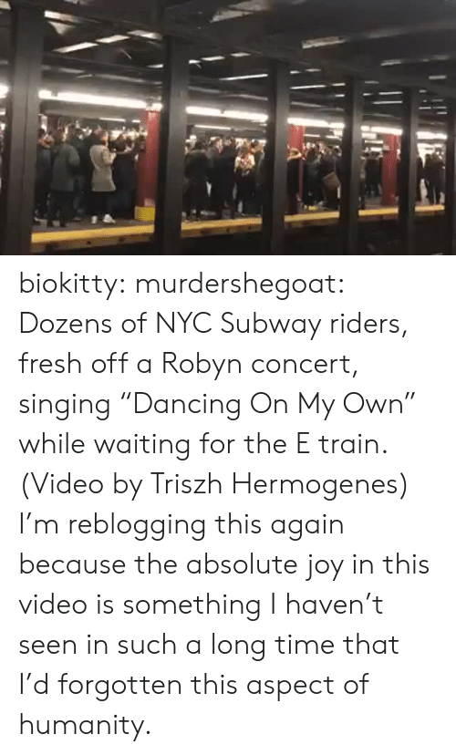 "nyc: biokitty: murdershegoat: Dozens of NYC Subway riders, fresh off a Robyn concert, singing ""Dancing On My Own"" while waiting for the E train. (Video by Triszh Hermogenes)  I'm reblogging this again because the absolute joy in this video is something I haven't seen in such a long time that I'd forgotten this aspect of humanity."