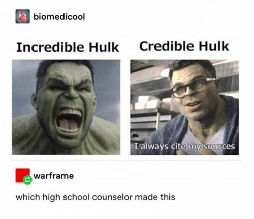 School, Hulk, and Incredible Hulk: biomedicool  Credible Hulk  Incredible Hulk  I always cite my sources  warframe  which high school counselor made this