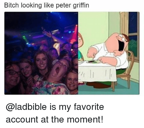 Bitch, Peter Griffin, and Hood: Bitch looking like peter griffin @ladbible is my favorite account at the moment!