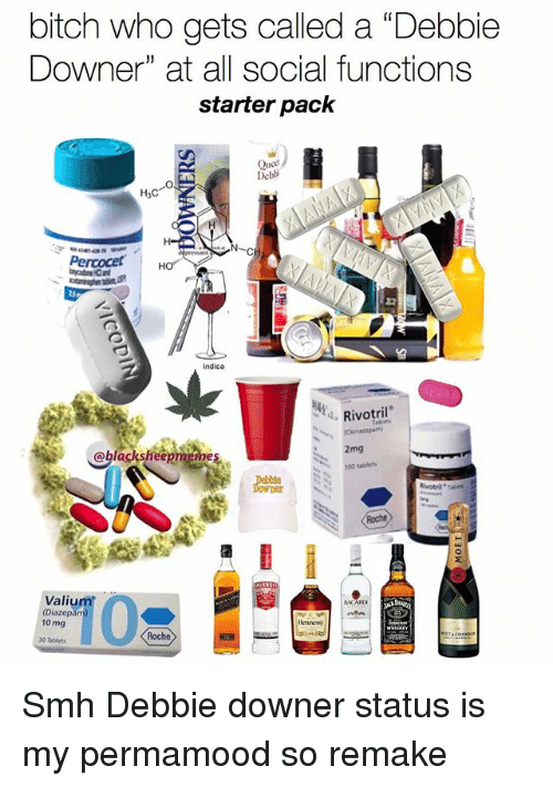 """percocet: bitch who gets called a """"Debbie  Downer"""" at all social functions  starter pack  Qued  Debbi  H3C  Percocet  How  indica  Rivotril  sheepmirmes  2mg  obl  Valiu  10 mg  Roche Smh Debbie downer status is my permamood so remake"""
