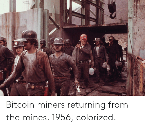 Bitcoin, Bitcoin Miners, and Mines: Bitcoin miners returning from the mines. 1956, colorized.