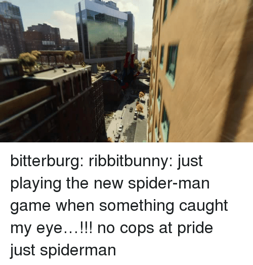 Caught My Eye: bitterburg:  ribbitbunny: just playing the new spider-man game when something caught my eye…!!!   no cops at pride just spiderman