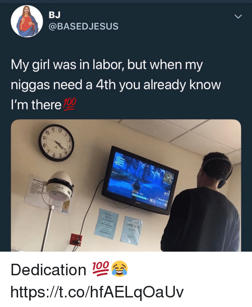 Anaconda, Girl, and My Girl: BJ  @BASEDJESUS  My girl was in labor, but when my  niggas need a 4th you already know  I'm there  100  1 12  lo,  9:  8 Dedication 💯😂 https://t.co/hfAELqOaUv