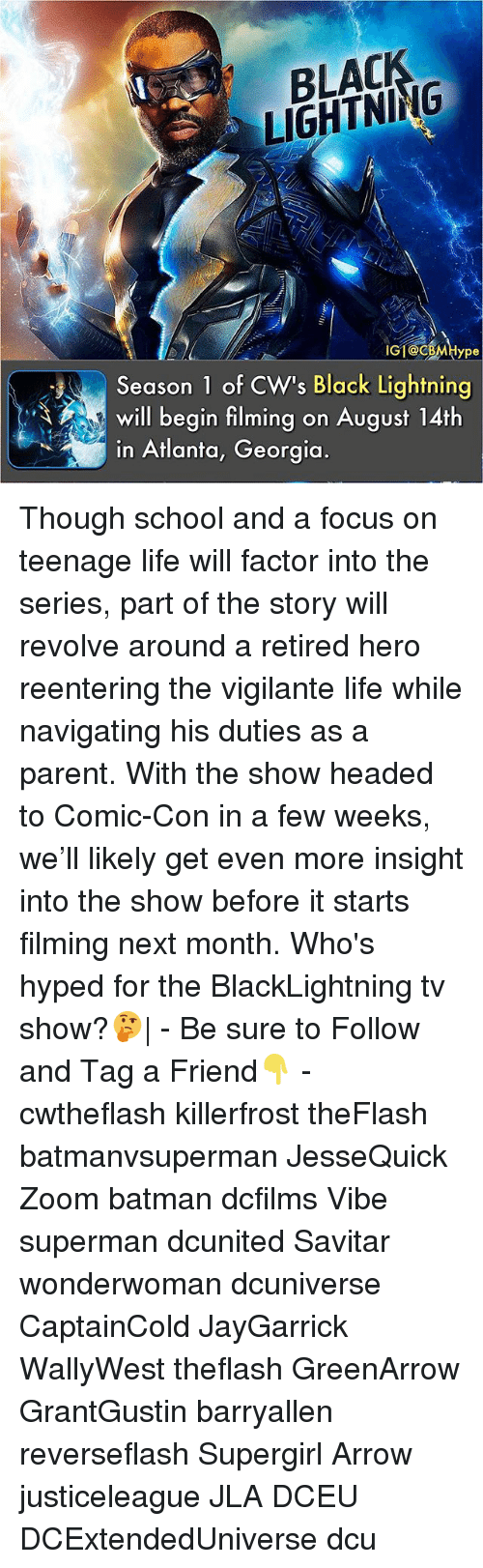Vigilante: BLAC  LIGHTNING  Ype  Season 1 of CW's Black Lightning  will begin filming on August 14th  in Atlanta, Georgia. Though school and a focus on teenage life will factor into the series, part of the story will revolve around a retired hero reentering the vigilante life while navigating his duties as a parent. With the show headed to Comic-Con in a few weeks, we'll likely get even more insight into the show before it starts filming next month. Who's hyped for the BlackLightning tv show?🤔| - Be sure to Follow and Tag a Friend👇 - cwtheflash killerfrost theFlash batmanvsuperman JesseQuick Zoom batman dcfilms Vibe superman dcunited Savitar wonderwoman dcuniverse CaptainCold JayGarrick WallyWest theflash GreenArrow GrantGustin barryallen reverseflash Supergirl Arrow justiceleague JLA DCEU DCExtendedUniverse dcu