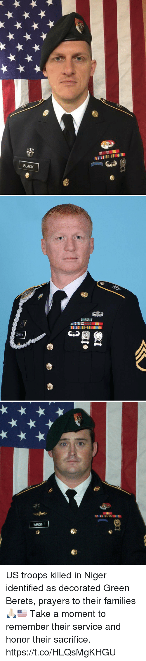 green berets: BLACK   12  JOHNSON   WRIGHT US troops killed in Niger identified as decorated Green Berets, prayers to their families 🙏🏻🇺🇸 Take a moment to remember their service and honor their sacrifice. https://t.co/HLQsMgKHGU