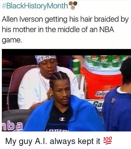 Allen Iverson, Braids, and Funny: Black HistoryMonth  Allen Iverson getting his hair braided by  his mother in the middle of an NBA  game. My guy A.I. always kept it 💯
