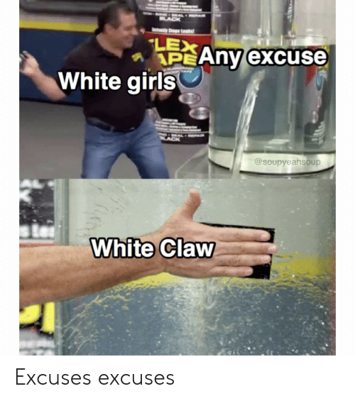 Lex: BLACK  Leads  LEX  APEANY excuse  White girls  @soupyeahsoup  White Claw Excuses excuses