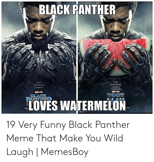 Memesboy: BLACK PANTHER  HIS  FATHERS  LEGACY  is unl nown.  HIS  FATHER'S  LEGACY  IOVES WATERMELON  O Marvel 19 Very Funny Black Panther Meme That Make You Wild Laugh | MemesBoy
