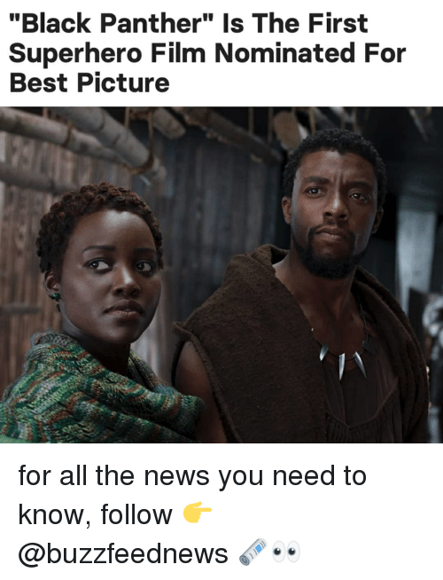 """News, Superhero, and Best: """"Black Panther"""" Is The First  Superhero Film Nominated For  Best Picture for all the news you need to know, follow 👉 @buzzfeednews 🗞👀"""