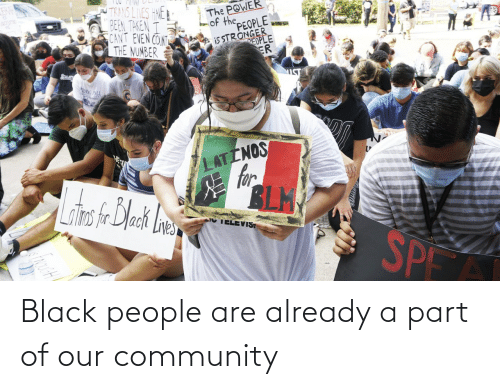 Black: Black people are already a part of our community
